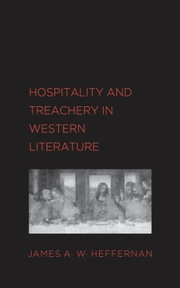 Book Hospitality and Treachery in Western Literature by Prof. James A. W. Heffernan