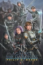 Six Against the Darkness by Philip S. Baker