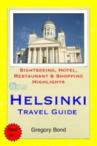 Helsinki, Finland Travel Guide - Sightseeing, Hotel, Restaurant & Shopping Highlights (Illustrated) by Gregory Bond