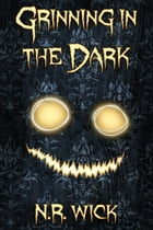 Grinning in the Dark by N.R. Wick