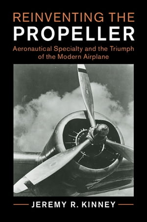 Reinventing the Propeller Aeronautical Specialty and the Triumph of the Modern Airplane