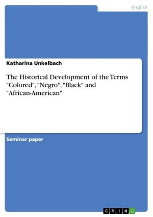 The Historical Development of the Terms 'Colored', 'Negro', 'Black' and 'African-American'