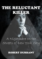 The Reluctant Killer: A Nightmare on the Streets of New York City by Robert Durrant Author