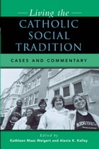 Living the Catholic Social Tradition: Cases and Commentary