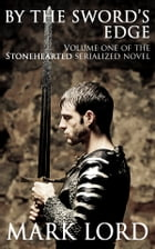 By The Sword's Edge (Medieval Action & Adventure): Stonehearted Volume 1 by Mark Lord