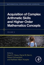 Acquisition of Complex Arithmetic Skills and Higher-Order Mathematics Concepts by David C. Geary