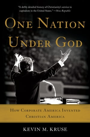 One Nation Under God How Corporate America Invented Christian America