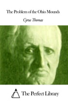 The Problem of the Ohio Mounds by Cyrus Thomas