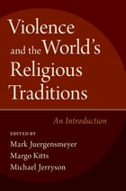 Violence and the World's Religious Traditions: An Introduction by Mark Juergensmeyer