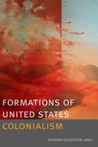 Formations of United States Colonialism by Alyosha Goldstein