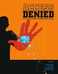 Access Denied: The Practice and Policy of Global Internet Filtering: The Practice and Policy of…