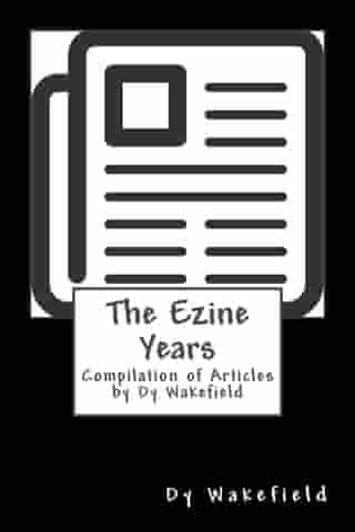 The Ezine Years: Compilation of Articles by Dy Wakefield