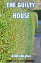 The Guilty House by Charles Kingston