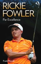 Rickie Fowler: Par Excellence by Frank Worrall