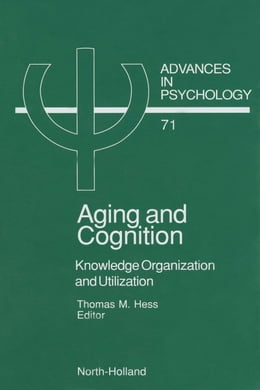 Book Aging and Cognition: Knowledge Organization and Utilization by Hess, T.M.