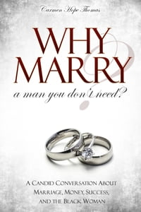 Why Marry a Man You Don't Need: A Candid Conversation About Marriage, Money, Success, and the Black…