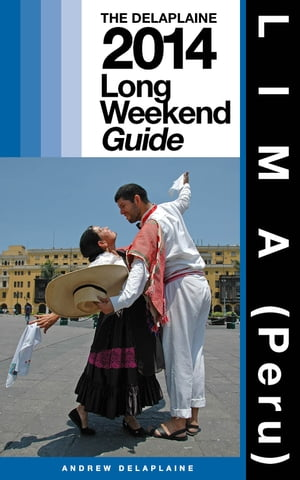 LIMA (Peru) - The Delaplaine 2014 Long Weekend Guide