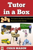 Tutor in a Box: The Guide to the Best Free Education Resources on the Internet by Chris Mason