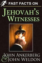 Fast Facts on Jehovah's Witnesses by Ankerberg, John, Weldon, John
