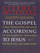 The Gospel According to Jesus: New Translation and Guide to His Essenti by Stephen Mitchell