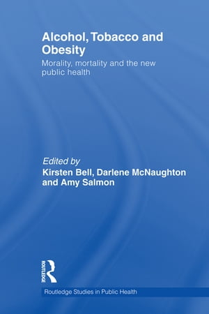 Alcohol,  Tobacco and Obesity Morality,  mortality and the new public health