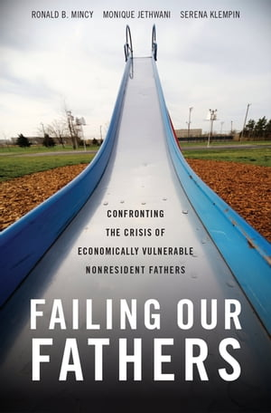 Failing Our Fathers Confronting the Crisis of Economically Vulnerable Nonresident Fathers