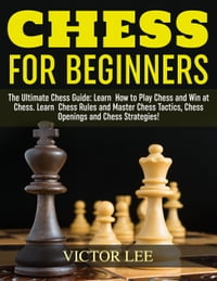Chess: How To Play Chess For Beginners: Learn How to Win at Chess - Master Chess Tactics, Chess…