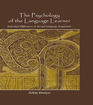 The Psychology of the Language Learner Individual Differences in Second Language Acquisition