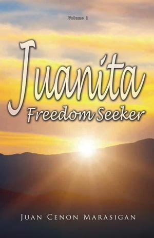 Juanita, Freedom Seeker: Volume 1 by Juan Cenon Marasigan