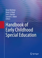 Handbook of Early Childhood Special Education by Brian Reichow