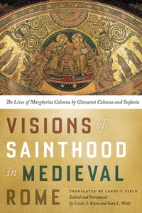 Visions of Sainthood in Medieval Rome: The Lives of Margherita Colonna by Giovanni Colonna and…