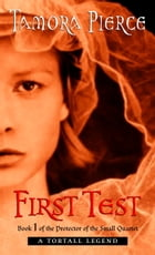 First Test: Book 1 of the Protector of the Small Quartet by Tamora Pierce
