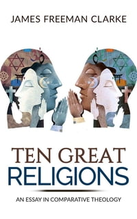 TEN GREAT RELIGIONS - An essay in comparative theology