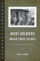 Nisei Soldiers Break Their Silence: Coming Home to Hood River by Linda Tamura