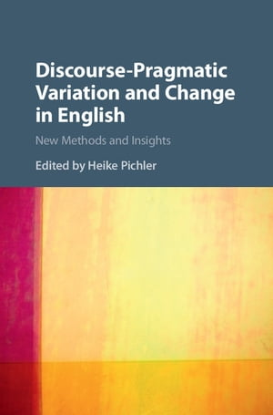 Discourse-Pragmatic Variation and Change in English New Methods and Insights