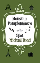 Monsieur Pamplemousse On the Spot by Michael Bond