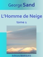 L'Homme de Neige: tome 1 by George Sand