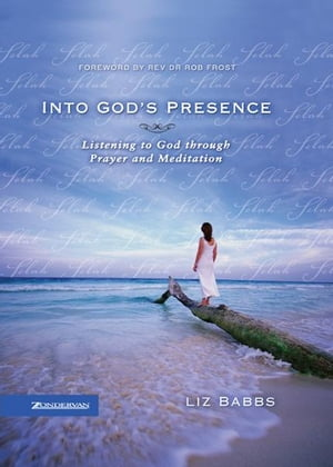 Into God's Presence Listening to God through Prayer and Meditation