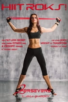 HIIT roks! by 2persevere, Lana Barry