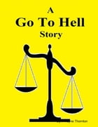 A Go to Hell Story by Cyril Wayne Thornton