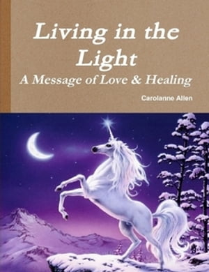 Living in the Light A Message of Love and Healing