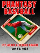 Phantasy Baseball: It's About a Second Chance by John A. Hoda