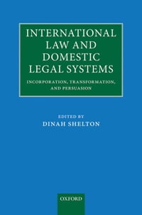 International Law and Domestic Legal Systems: Incorporation, Transformation, and Persuasion