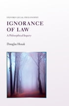 Ignorance of Law: A Philosophical Inquiry by Douglas Husak
