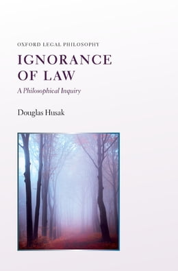 Book Ignorance of Law: A Philosophical Inquiry by Douglas Husak