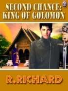 SECOND CHANCE: KING OF GOLOMON by R. Richard