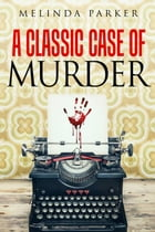 A Classic Case of Murder: Ben and Mark Detective Investigator Mystery Series by Melinda Parker