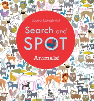 Search and Spot: Animals! by Laura Ljungkvist