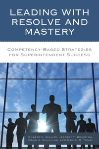 Leading with Resolve and Mastery: Competency-Based Strategies for Superintendent Success