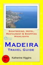 Madeira, Portugal Travel Guide - Sightseeing, Hotel, Restaurant & Shopping Highlights (Illustrated) by Katherine Higgins